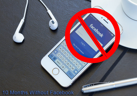 10 Months Without Facebook: What I Learned About Myself in the Absence of a Facebook Account